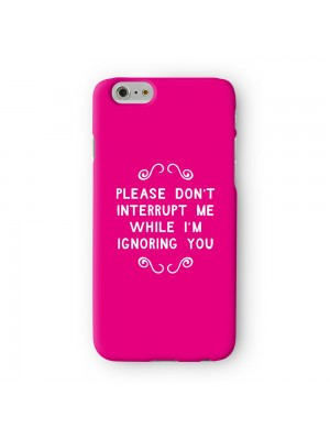 Please Don't Interrupt Me Full Wrap 3D Printed Case for Apple iPhone 6 6S Plus by Chargrilled
